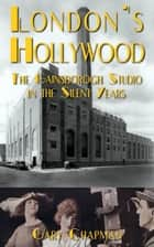 London's Hollywood: The Gainsborough Studio in the Silent Years ebook by Gary Chapman