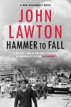 Hammer to Fall - For readers of John le Carré, Philip Kerr and Alan Furst. ebook by John Lawton
