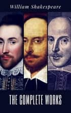 The Complete Works of William Shakespeare (37 plays, 160 sonnets and 5 Poetry Books With Active Table of Contents) ebook by William Shakespeare, MyBook Classics