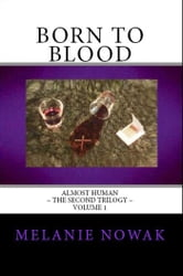 Born to Blood - Volume 1 of ALMOST HUMAN ~ The Second Trilogy ebook by Melanie Nowak