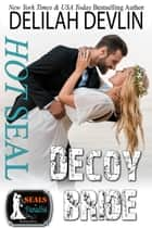 Hot SEAL, Decoy Bride - SEALs in Paradise ebook by Delilah Devlin, Paradise Authors