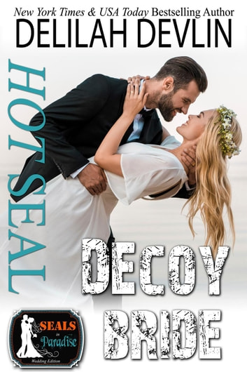Hot SEAL, Decoy Bride - SEALs in Paradise ebook by Delilah Devlin,Paradise Authors