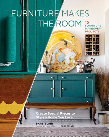 Furniture Makes the Room - Create Special Pieces to Style a Home You Love ebook by Barb Blair
