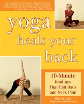 Yoga Heals Your Back: 10-Minute Routines that End Back and Neck Pain - 10-Minute Routines that End Back and Neck Pain ebook by Rita Trieger