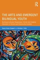 The Arts and Emergent Bilingual Youth ebook by Sharon Verner Chappell,Christian J. Faltis