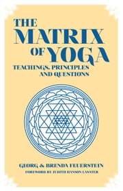 The Martix of Yoga - Teachings, principles and Questions ebook by Georg Feuerstein,Brenda Feuerstein