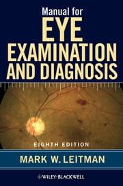 Manual for Eye Examination and Diagnosis ebook by Mark W. Leitman