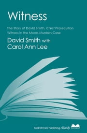 Witness (later issued as Evil Relations) - The Story of David Smith, Chief Prosecution Witness in the Moors Murders Case ebook by David Smith,Carol Ann Lee