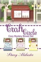 Craft Circle Cozy Mystery Boxed Set: Books 4 - 6 ebook by Stacey Alabaster