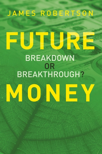 Future Money - Breakdown or breakthrough? ebook by James Robertson