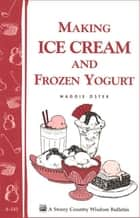 Making Ice Cream and Frozen Yogurt ebook by Maggie Oster