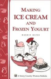 Making Ice Cream and Frozen Yogurt - Storey's Country Wisdom Bulletin A-142 ebook by Maggie Oster