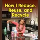 How I Reduce, Reuse, and Recycle audiobook by Robin Nelson