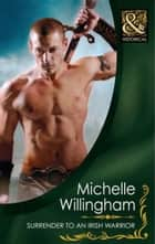 Surrender to an Irish Warrior (Mills & Boon Historical) (The MacEgan Brothers, Book 6) ebook by