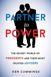 Partner to Power - The Secret World of Presidents and Their Most Trusted Advisers ebook by K. Ward Cummings