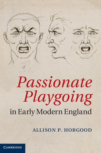 Passionate Playgoing in Early Modern England ebook by Allison P. Hobgood