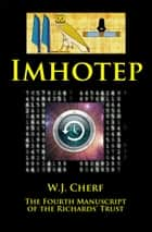 Imhotep. The Fourth Manuscript of the Richards' Trust ebook by W.J. Cherf
