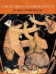 Greek Drama and Dramatists ebook by Alan H. Sommerstein