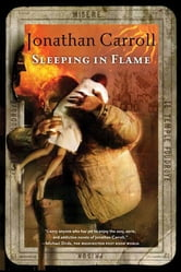 Sleeping in Flame ebook by Jonathan Carroll