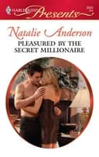 Pleasured by the Secret Millionaire ebook by Natalie Anderson