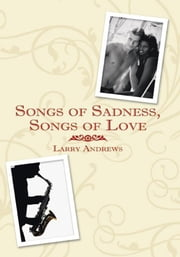 Songs of Sadness, Songs of Love ebook by Larry Andrews