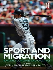 Sport and Migration - Borders, Boundaries and Crossings ebook by Joseph Maguire,Mark Falcous