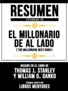 Resumen Extendido De El Millonario De Al Lado (The Millionaire Next Door) - Basado En El Libro De Thomas J. Stanley y William D. Danko ebook by Libros Mentores