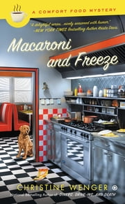 Macaroni and Freeze - A Comfort Food Mystery ebook by Christine Wenger