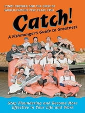 Catch! - A Fishmonger's Guide to Greatness ebook by Cyndi Crother