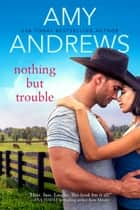 Nothing But Trouble 電子書籍 by Amy Andrews