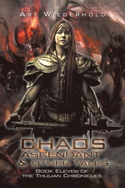 Chaos Ascendant & Other Tales - Book Eleven of the Thulian Chronicles ebook by Art Wiederhold