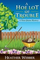 A Hoe Lot of Trouble ebook by Heather Webber