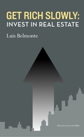 Get Rich Slowly: Invest in Real Estate ebook by Luis Belmonte