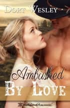 Ambushed by Love ebook by Dort Wesley