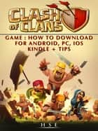 Clash of Clans Game How to Download for Android, PC, IOS Kindle + Tips ebook by Hse Games