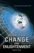 Journeys for Change and Enlightenment ebook by Savannah Henninger Ph.D.