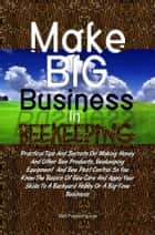 Make Big Business In Beekeeping ebook by KMS Publishing