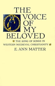 The Voice of My Beloved: The Song of Songs in Western Medieval Christianity ebook by Matter, E. Ann