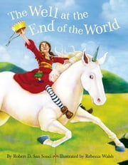 The Well at the End of the World ebook by Robert D. San Souci,Rebecca Walsh