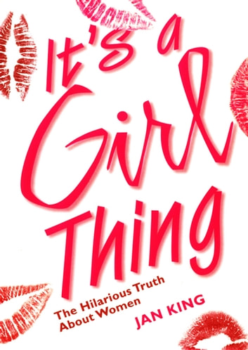 It's a Girl Thing - The Hilarious Truth About Women ebook by Jan King