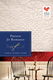 Pattern for Romance - Quilts of Love Series ebook by Carla Olson Gade