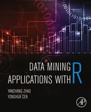 Data Mining Applications with R ebook by Yanchang Zhao,Yonghua Cen