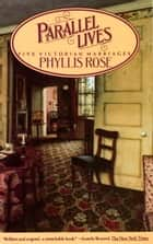 Parallel Lives - Five Victorian Marriages ebook by Phyllis Rose