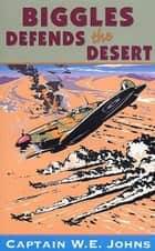 Biggles Defends the Desert ebook by W E Johns