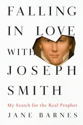 Falling in Love with Joseph Smith - My Search for the Real Prophet ebook by Jane Barnes