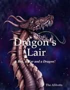 Dragon's Lair - A Boy, a War and a Dragon! ebook by The Abbotts