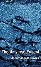 The Universe Project ebook by Jonathan C.R. Davies
