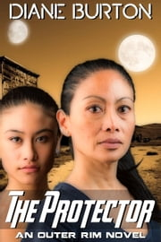 The Protector - An Outer Rim Novel ebook by Diane Burton