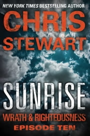 Sunrise - Wrath & Righteousness: Episode Ten ebook by Chris Stewart