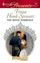 The Royal Marriage ebook by Fiona Hood-Stewart